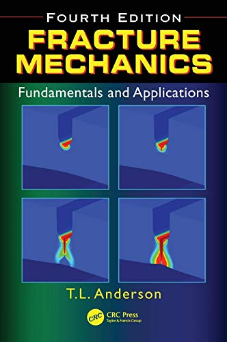 9781498728133: Fracture Mechanics: Fundamentals and Applications, Fourth Edition