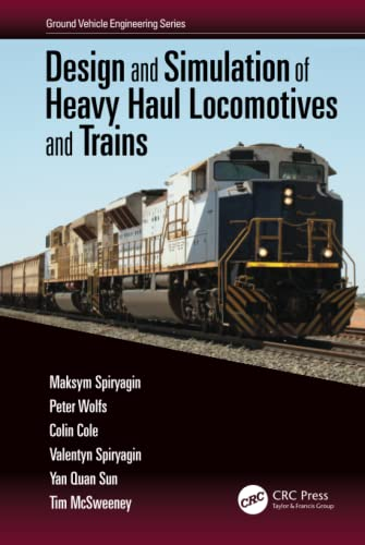 Design and Simulation of Heavy Haul Locomotives and Trains (Ground Vehicle Engineering): Maksym ...