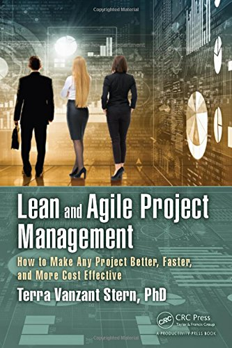9781498739160: Lean and Agile Project Management: How to Make Any Project Better, Faster, and More Cost Effective