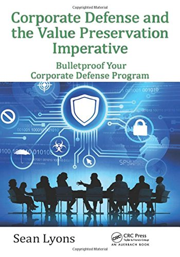9781498742283: Corporate Defense and the Value Preservation Imperative: Bulletproof Your Corporate Defense Program (Internal Audit and IT Audit)
