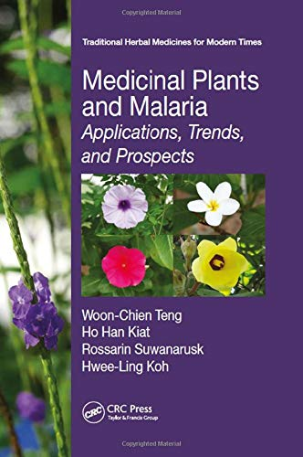 9781498744676: Medicinal Plants and Malaria: Applications, Trends, and Prospects (Traditional Herbal Medicines for Modern Times)