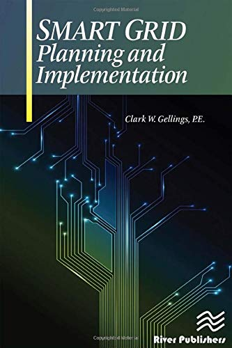 Smart Grid Planning and Implementation: Clark W. Gellings P. E.