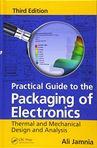 Practical Guide to the Packaging of Electronics: Thermal and Mechanical Design and Analysis, Third Edition