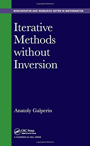 Iterative Methods without Inversion (Monographs and Research Notes in Mathematics) (Hardcover)