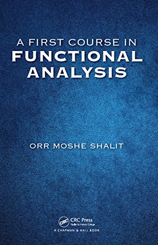 A First Course in Functional Analysis: Shalit, Orr Moshe