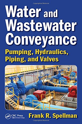 Water and Wastewater Conveyance: Pumping, Hydraulics, Piping,: Spellman, Frank R.