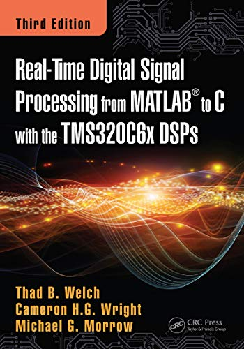 Real-Time Digital Signal Processing from MATLAB to C with the TMS320C6x DSPs, Third Edition: Thad B...