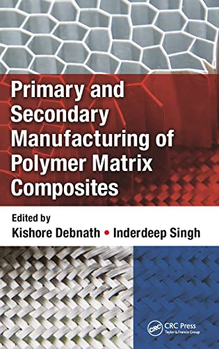 Primary and Secondary Manufacturing of Polymer Matrix: Kishore Debnath (editor),