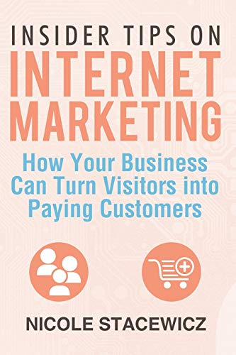 9781499000542: Insider Tips on Internet Marketing: How Your Business Can Turn Visitors into Paying Customers