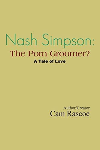 9781499002348: Nash Simpson: The Porn Groomer: A Tale of Love