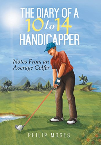 9781499002669: The Diary of a 10 to 14 Handicapper: Notes from an Average Golfer