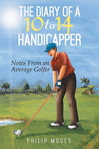 9781499002676: The Diary of a 10 to 14 Handicapper: Notes From an Average Golfer