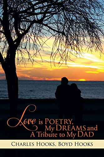 Love is Poetry, My Dreams and A Tribute to My Dad: Hooks, Charles