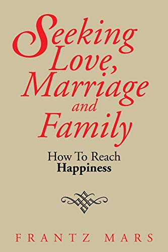 9781499005912: Seeking Love, Marriage and Family: How To Reach Happiness
