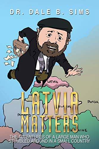 9781499007381: Latvia Matters: The Adventures of a Large Man Who Stumbled Around in a Small Country