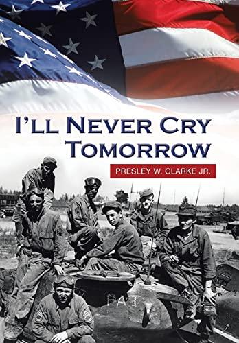 I'll Never Cry Tomorrow: Presley W. Clarke