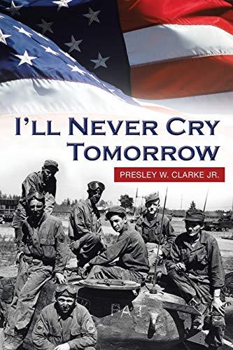 I ll Never Cry Tomorrow (Paperback): Presley W Clarke