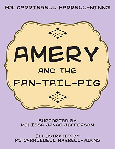 Amery and the Fan-Tail-Pig: Harrell-Winns, Ms. Carriebell
