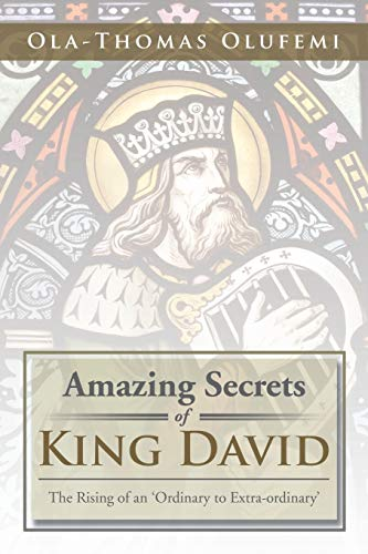 9781499015201: Amazing Secrets of King David: The Rising of an 'Ordinary to Extra-Ordinary'