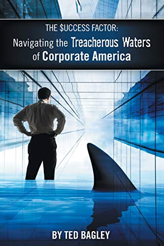 The Success Factor: Navigating the Treacherous Waters of Corporate America (The 21st Century Worker...