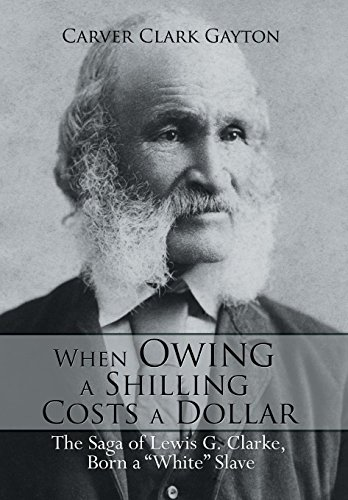 9781499017809: When Owing a Shilling Costs a Dollar: The Saga of Lewis G. Clarke, Born a White Slave