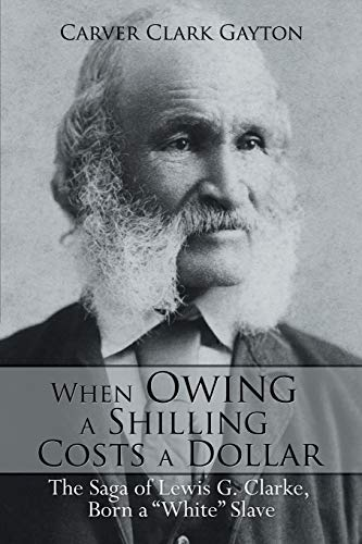9781499017816: When Owing a Shilling Costs a Dollar: The Saga of Lewis G. Clarke, Born a
