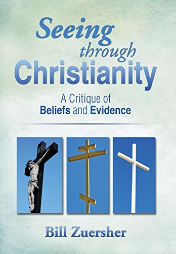 9781499018486: Seeing Through Christianity: A Critique of Beliefs and Evidence