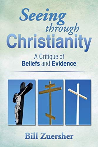 9781499018493: Seeing Through Christianity: A Critique of Beliefs and Evidence