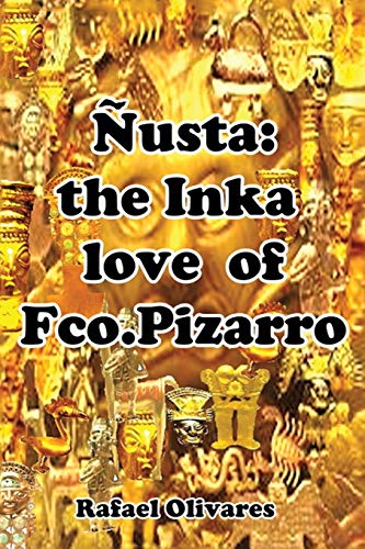 9781499024647: Nusta: The Inka Love of Francisco Pizarro