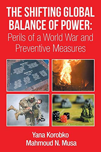 9781499026689: The Shifting Global Balance of Power: Perils of a World War and Preventive Measures