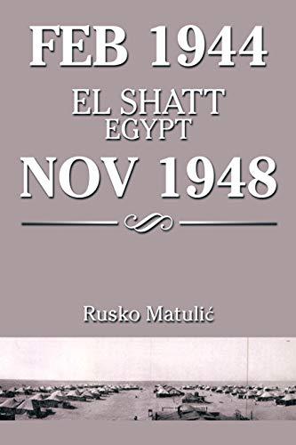 Feb 1944 El Shatt Egypt Nov 1948 (Paperback) - Rusko Matuli