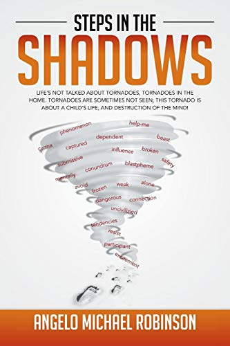 9781499030877: Steps in the Shadows: Life's Not Talked about Tornadoes, Tornadoes in the Home. Tornadoes Are Sometimes Not Seen; This Tornado Is about a Ch