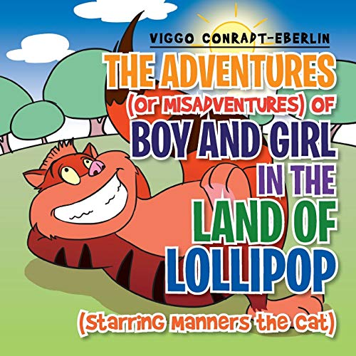 9781499032246: The Adventures (or Misadventures) of Boy and Girl in the Land of Lollipop (Starring Manners the Cat)