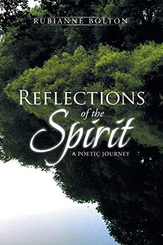 Reflections of the Spirit: A Poetic Journey: Bolton, Rubianne
