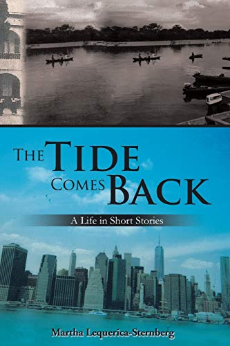 The Tide Comes Back: A Life in Short Stories: Martha Lequerica-Sternberg