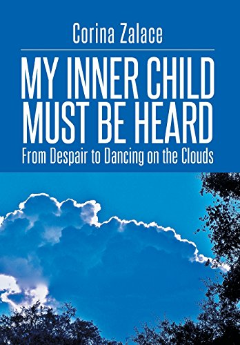 9781499039290: My Inner Child Must Be Heard: From Despair to Dancing on the Clouds