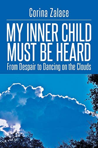 9781499039306: My Inner Child Must Be Heard: From Despair to Dancing on the Clouds