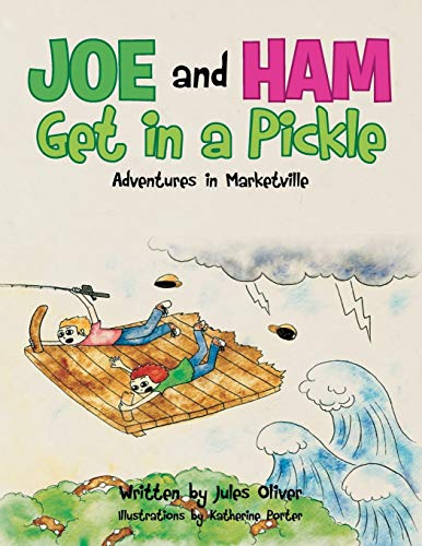 Joe and Ham Get in a Pickle: Adventures in Marketville: Oliver, Jules