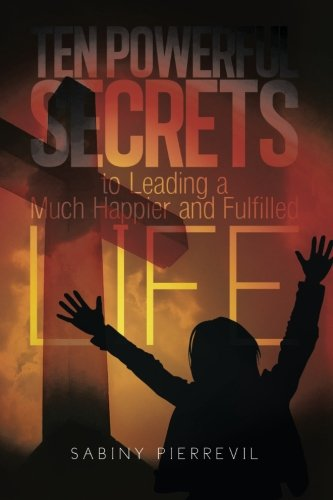9781499040623: Ten Powerful Secrets To Leading a Much Happier and Fulfilled Life