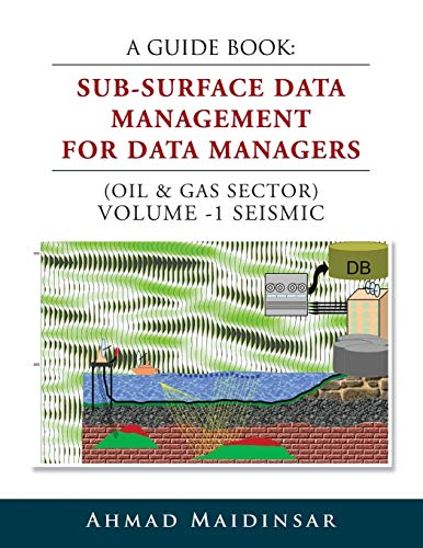 9781499044010: A Guide Book: Sub-Surface Data Management for Data Managers (Oil & Gas Sector) Volume -1 Seismic