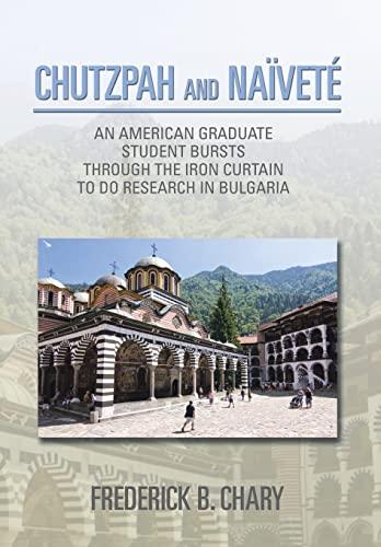 9781499044416: CHUTZPAH AND NAÏVETÉ: AN AMERICAN GRADUATE STUDENT BURSTS THROUGH THE IRON CURTAIN TO DO RESEARCH IN BULGARIA