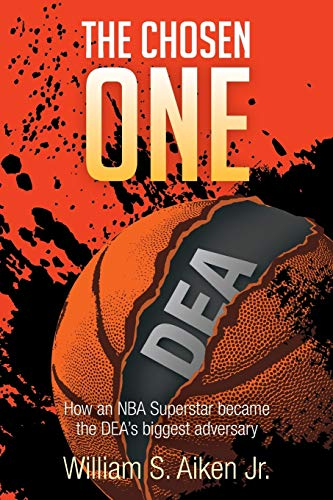 9781499046144: The Chosen One: How an NBA Superstar became the DEA's biggest adversary