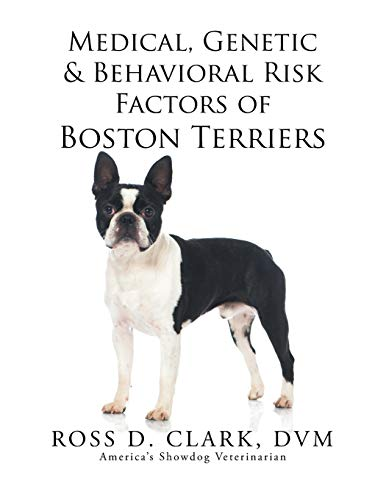 Medical, Genetic & Behavioral Risk Factors of Boston Terriers: Ross D. Clark DVM