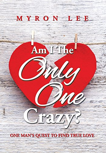 9781499048612: Am I the Only One Crazy?: One Man's Quest to Find True Love