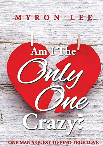 9781499048629: Am I the Only One Crazy?: One Man's Quest to Find True Love