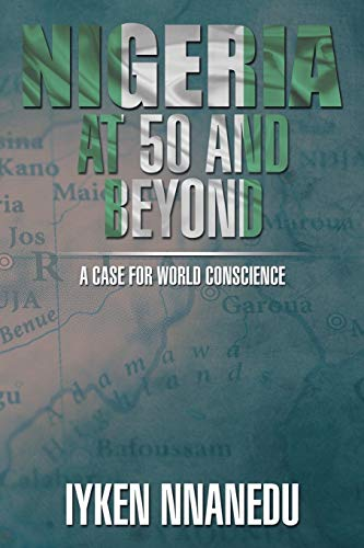 9781499049701: NIGERIA AT 50 AND BEYOND: A Case for World Conscience