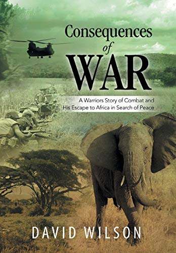 9781499050486: Consequences of War: A Warriors Story of Combat and His Escape to Africa in Search of Peace