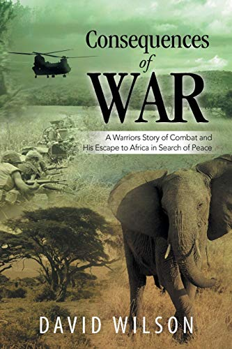 9781499050493: Consequences of War: A Warriors Story of Combat and His Escape to Africa in Search of Peace