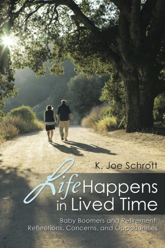 9781499055177: Life Happens in Lived Time: Baby Boomers and Retirement Reflections, Concerns, and Opportunities