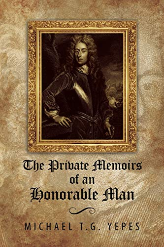 The Private Memoirs of an Honorable Man: Yepes, Michael T. G.